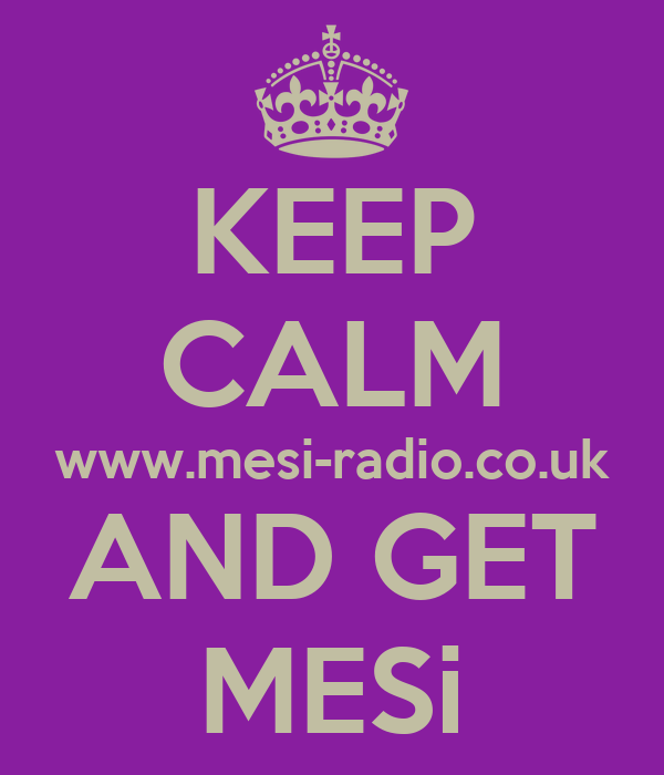 KEEP CALM www.mesi-radio.co.uk AND GET MESi