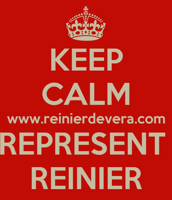 KEEP CALM www.reinierdevera.com REPRESENT  REINIER