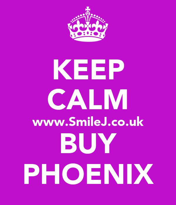 KEEP CALM www.SmileJ.co.uk BUY PHOENIX