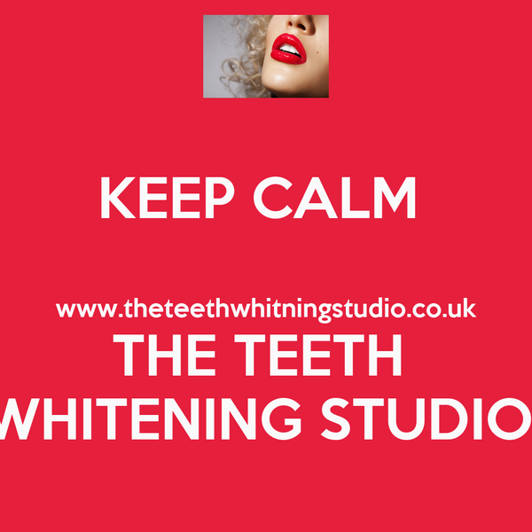 KEEP CALM   www.theteethwhitningstudio.co.uk THE TEETH  WHITENING STUDIO
