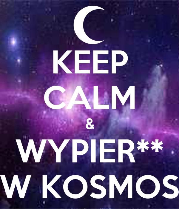 KEEP CALM & WYPIER** W KOSMOS