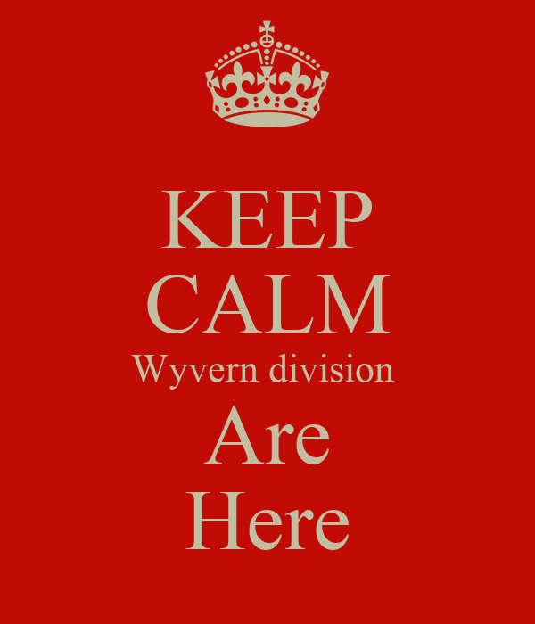 KEEP CALM Wyvern division  Are Here