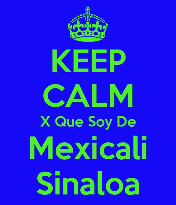 KEEP CALM X Que Soy De Mexicali Sinaloa