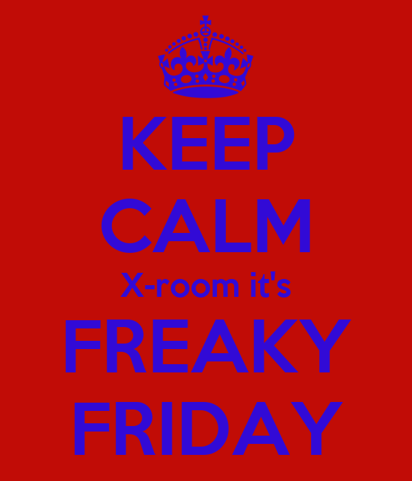 KEEP CALM X-room it's FREAKY FRIDAY