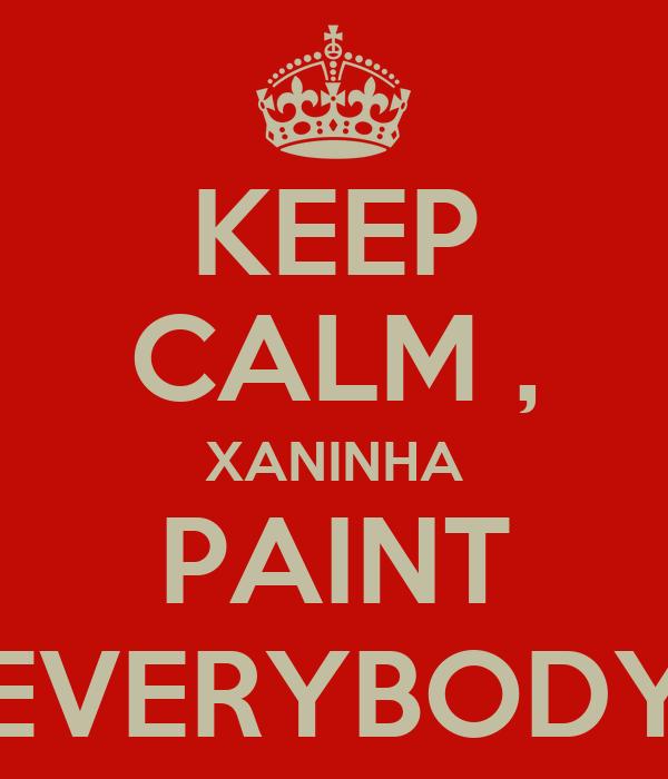 KEEP CALM , XANINHA PAINT EVERYBODY