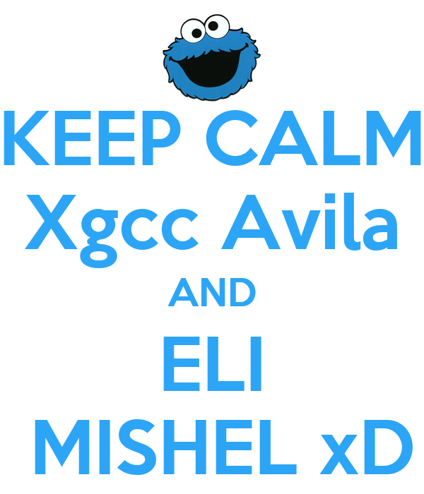 KEEP CALM Xgcc Avila AND ELI  MISHEL xD