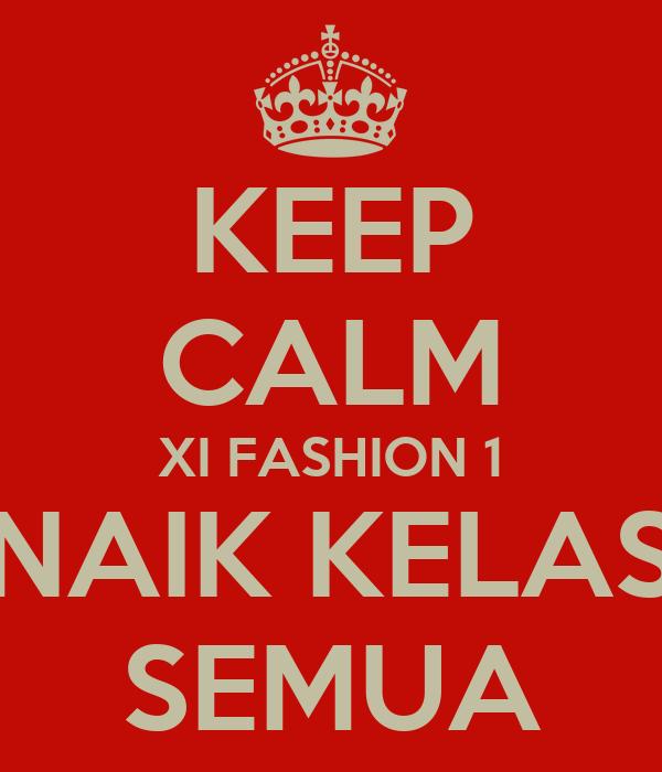 KEEP CALM XI FASHION 1 NAIK KELAS SEMUA