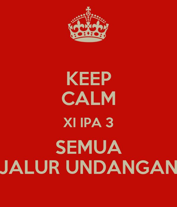 KEEP CALM XI IPA 3 SEMUA JALUR UNDANGAN