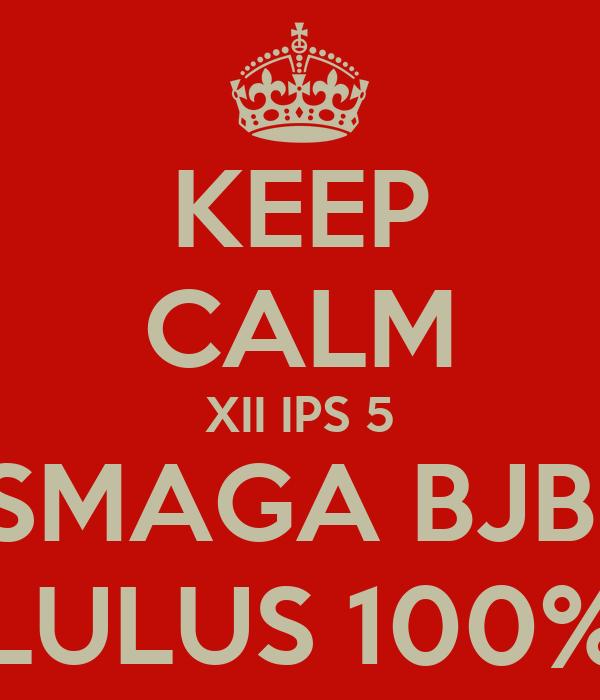 KEEP CALM XII IPS 5 SMAGA BJB  LULUS 100%