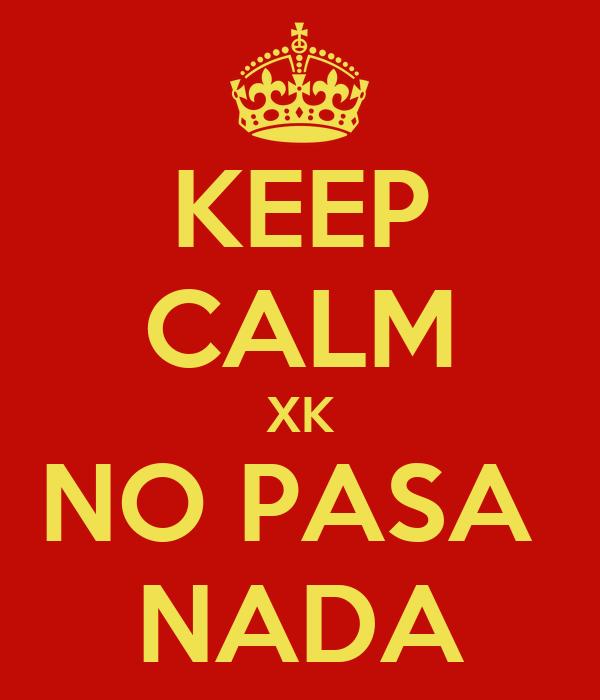 KEEP CALM XK NO PASA  NADA