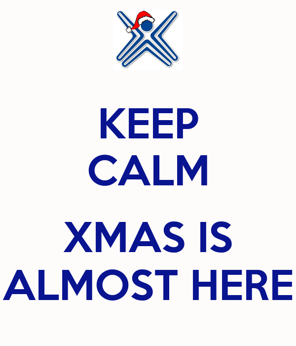KEEP CALM  XMAS IS ALMOST HERE