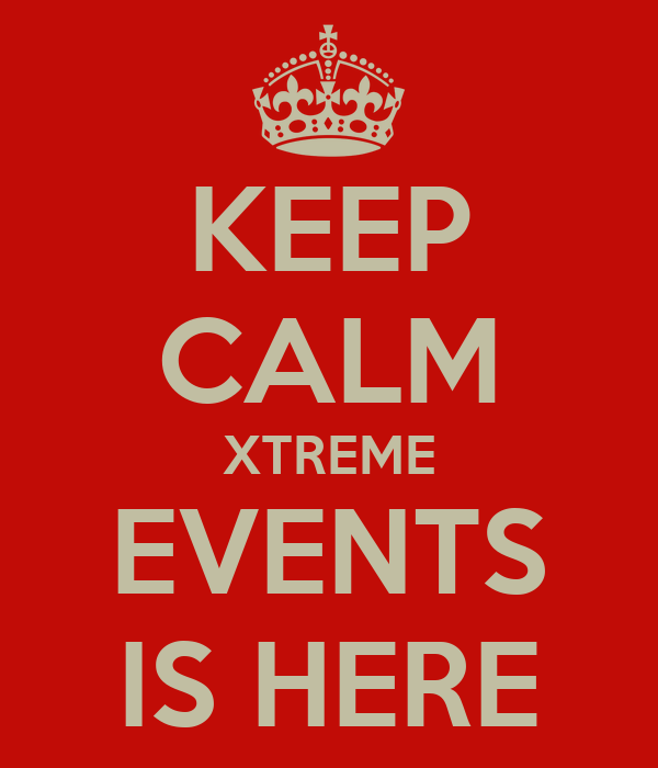 KEEP CALM XTREME EVENTS IS HERE
