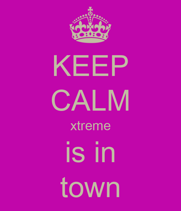 KEEP CALM xtreme is in town