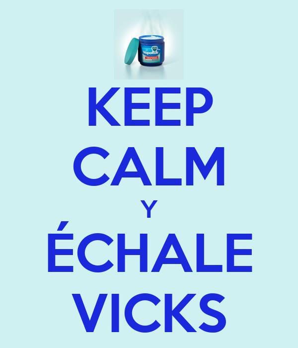 KEEP CALM Y ÉCHALE VICKS