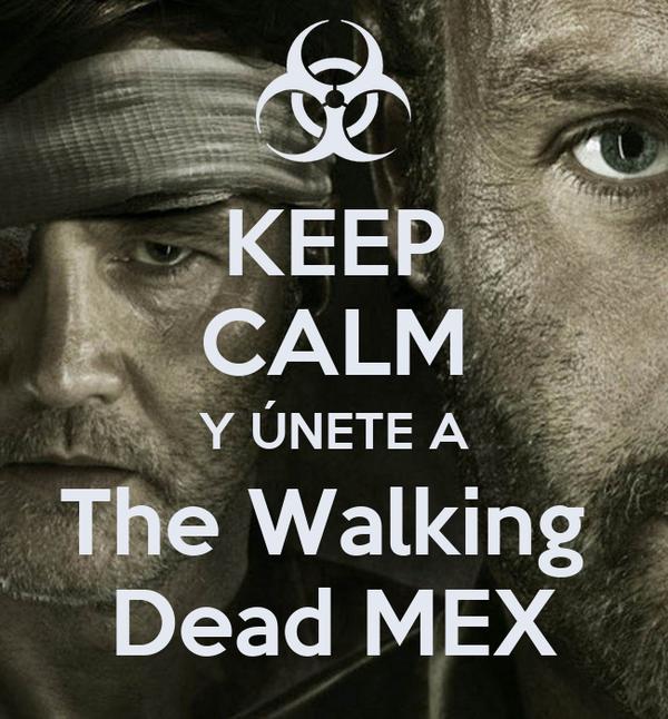 KEEP CALM Y ÚNETE A The Walking  Dead MEX