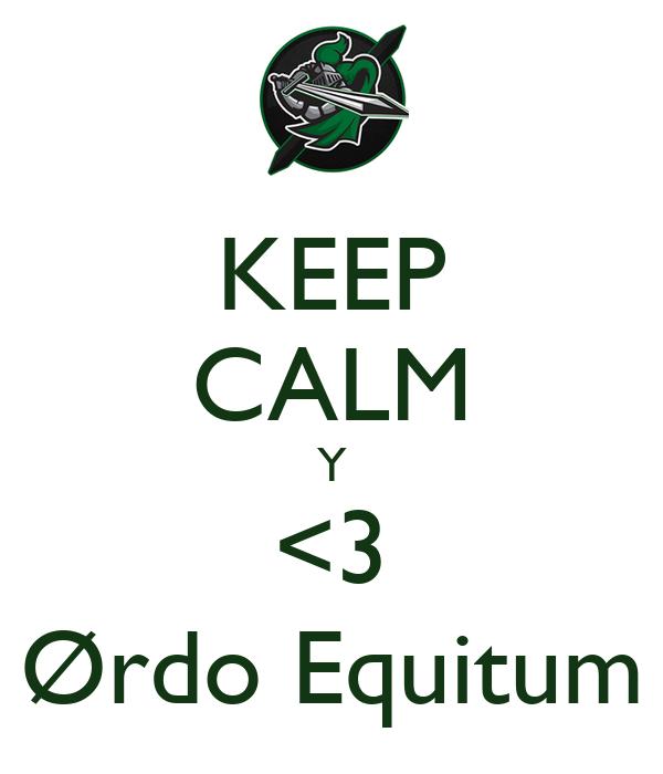 KEEP CALM Y <3 Ørdo Equitum