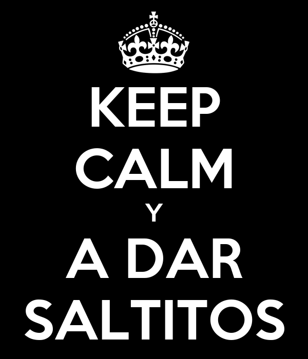 KEEP CALM Y A DAR SALTITOS