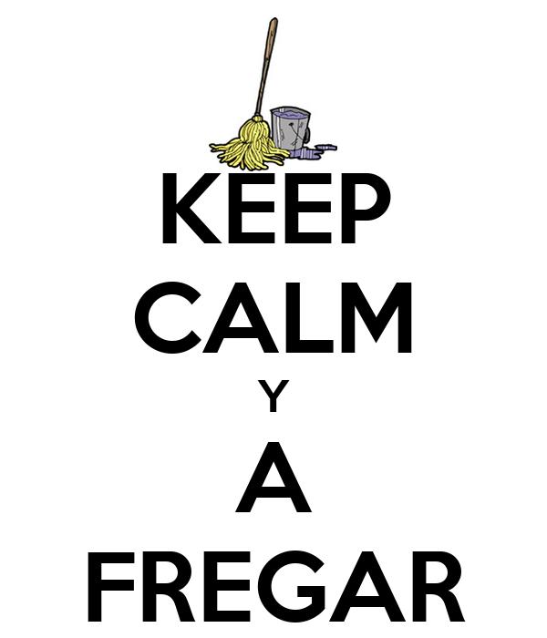 KEEP CALM Y A FREGAR