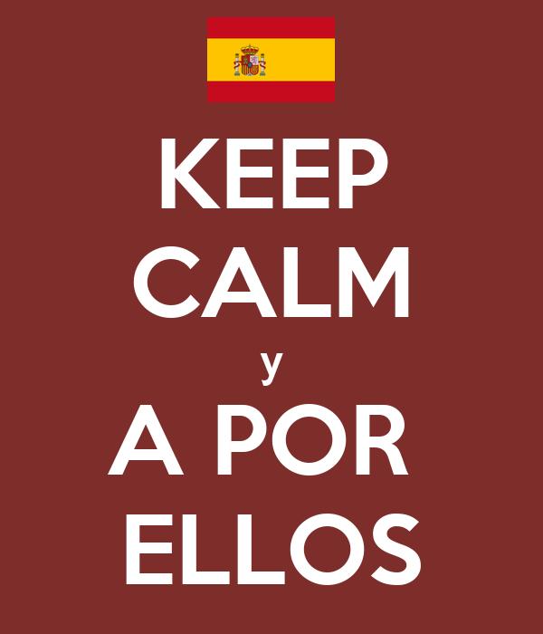 KEEP CALM y A POR  ELLOS