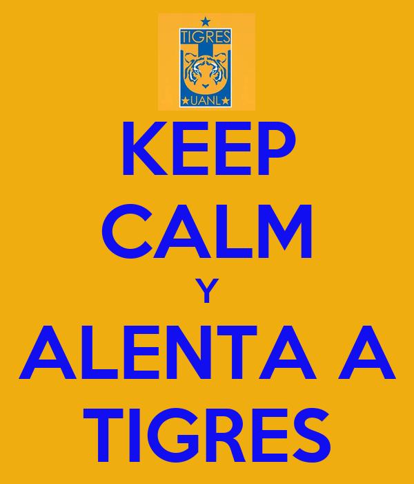 KEEP CALM Y ALENTA A TIGRES