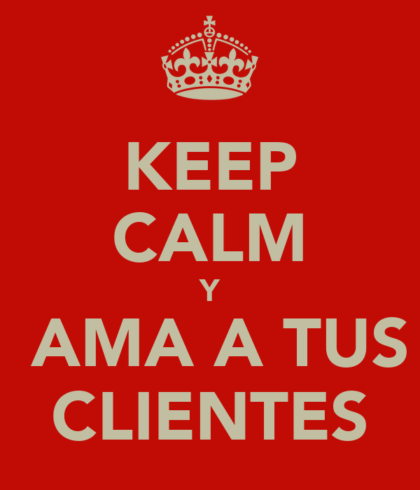 KEEP CALM Y  AMA A TUS CLIENTES