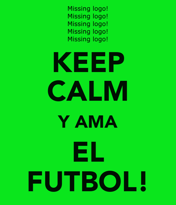 KEEP CALM Y AMA EL FUTBOL!