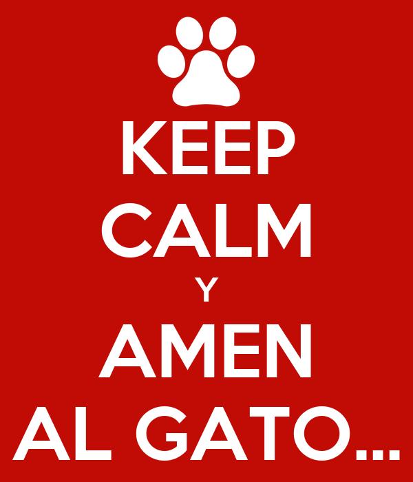 KEEP CALM Y AMEN AL GATO...