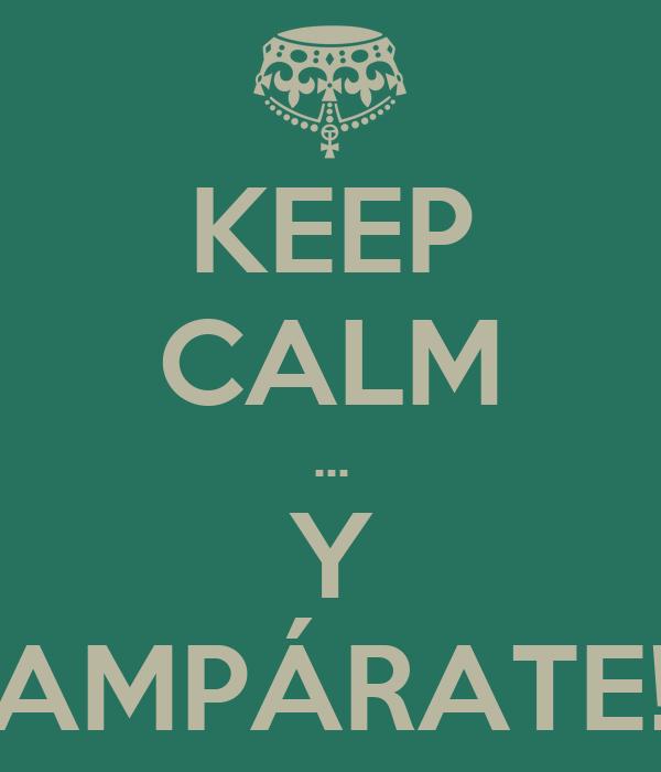 KEEP CALM ... Y AMPÁRATE!