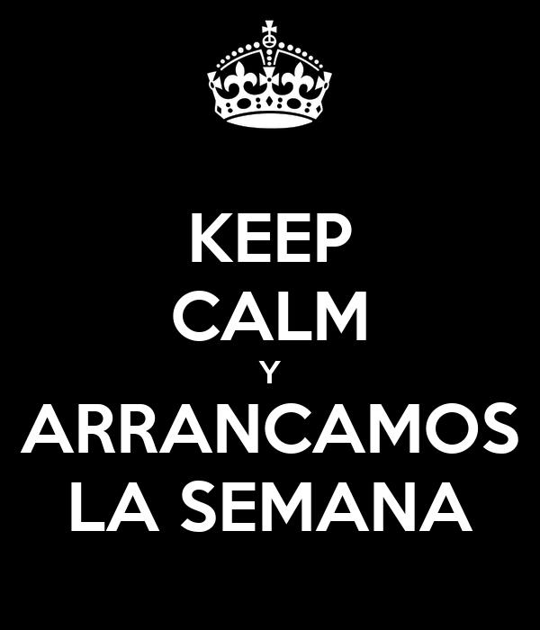 KEEP CALM Y ARRANCAMOS LA SEMANA