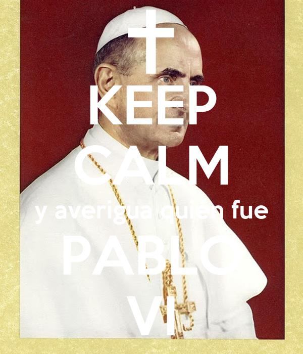 KEEP CALM y averigua quién fue PABLO VI