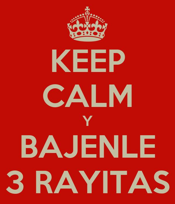 KEEP CALM Y BAJENLE 3 RAYITAS