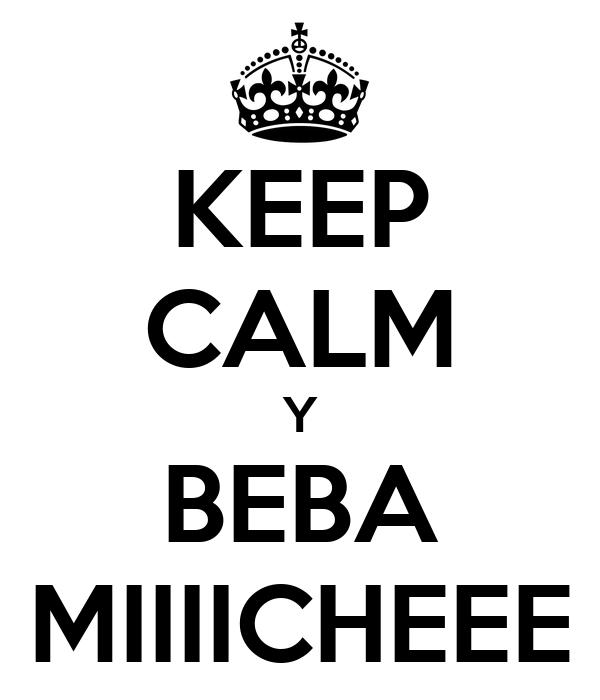 KEEP CALM Y BEBA MIIIICHEEE