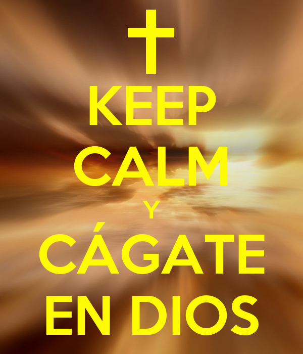 KEEP CALM Y CÁGATE EN DIOS