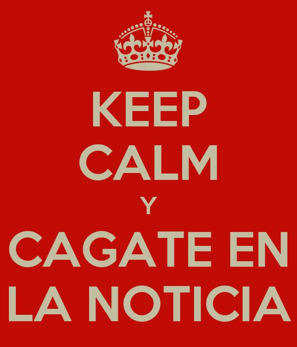 KEEP CALM Y CAGATE EN LA NOTICIA
