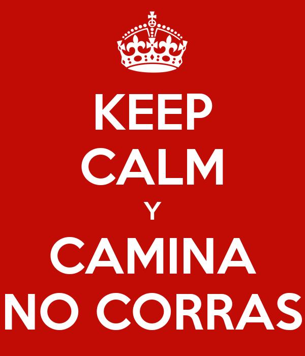 KEEP CALM Y CAMINA NO CORRAS