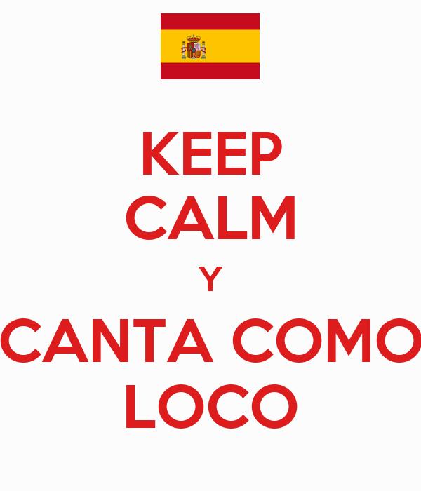 KEEP CALM Y CANTA COMO LOCO