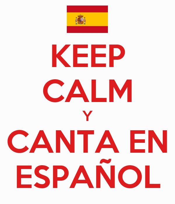 KEEP CALM Y CANTA EN ESPAÑOL