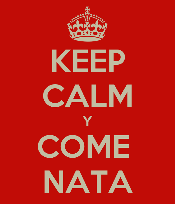 KEEP CALM Y COME  NATA