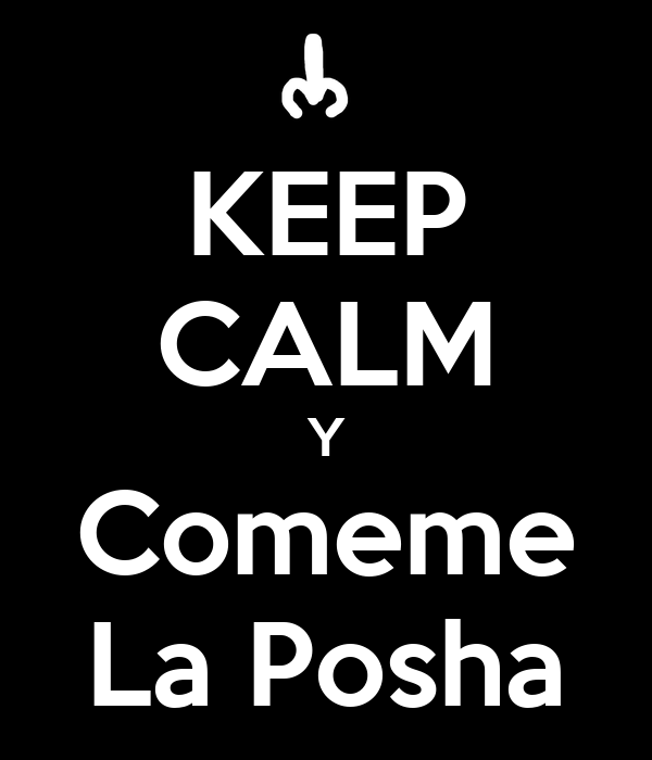 KEEP CALM Y Comeme La Posha