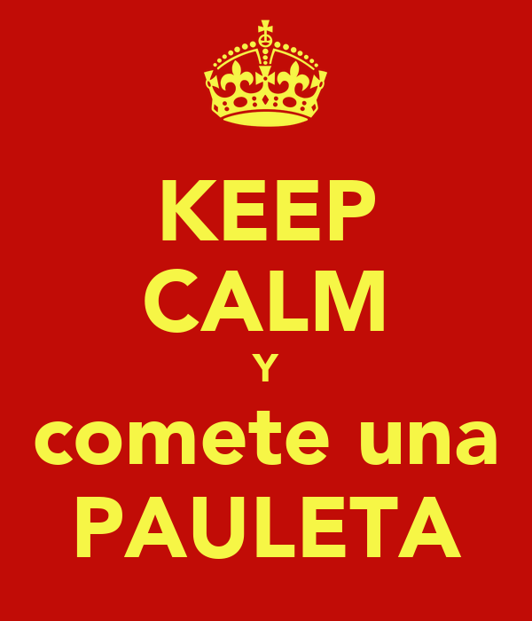 KEEP CALM Y comete una PAULETA