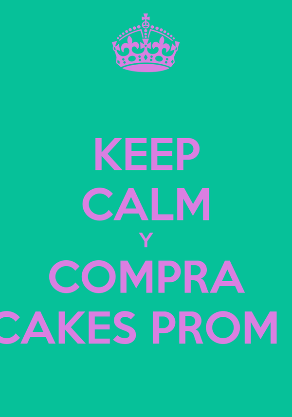 KEEP CALM Y COMPRA CUPCAKES PROM 2013