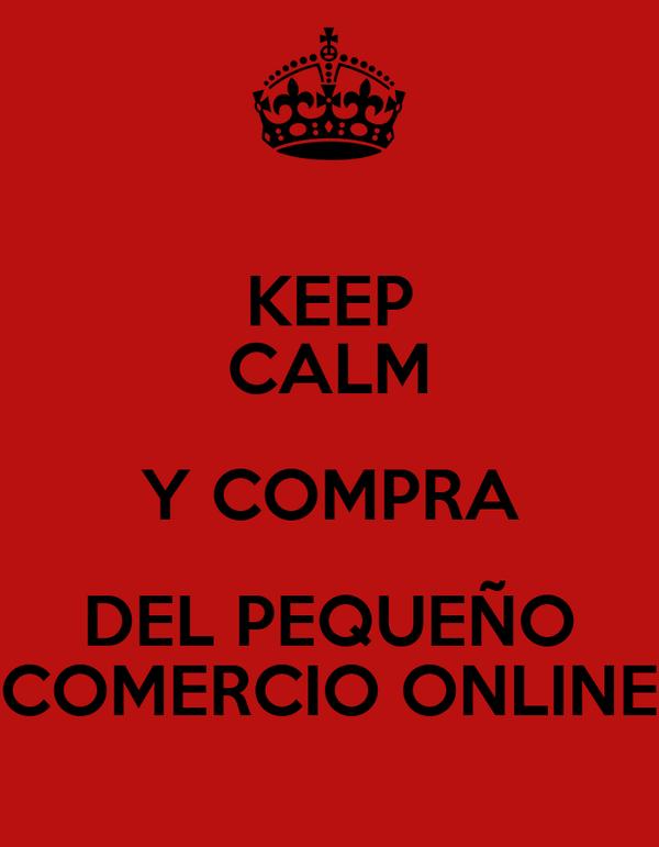KEEP CALM Y COMPRA DEL PEQUEÑO COMERCIO ONLINE