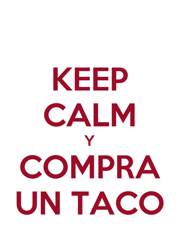 KEEP CALM Y COMPRA UN TACO