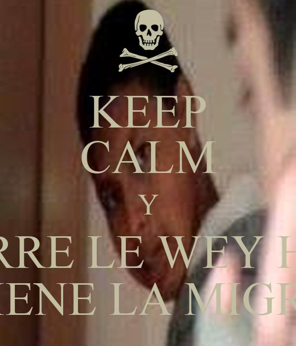 KEEP CALM Y CORRE LE WEY HAY VIENE LA MIGRA