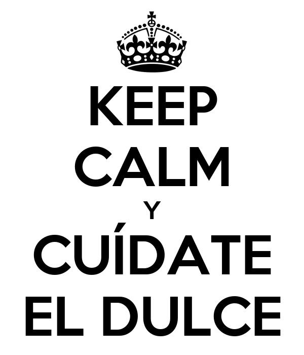 KEEP CALM Y CUÍDATE EL DULCE