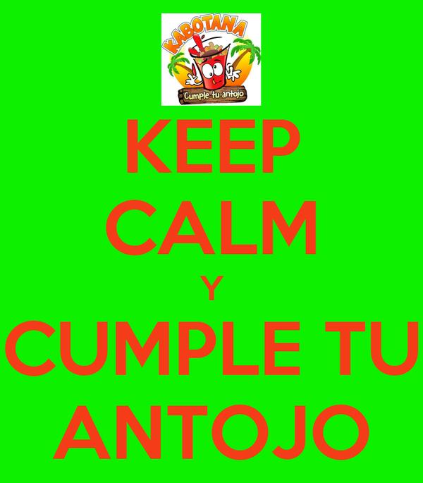 KEEP CALM Y CUMPLE TU ANTOJO