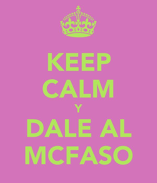 KEEP CALM Y DALE AL MCFASO