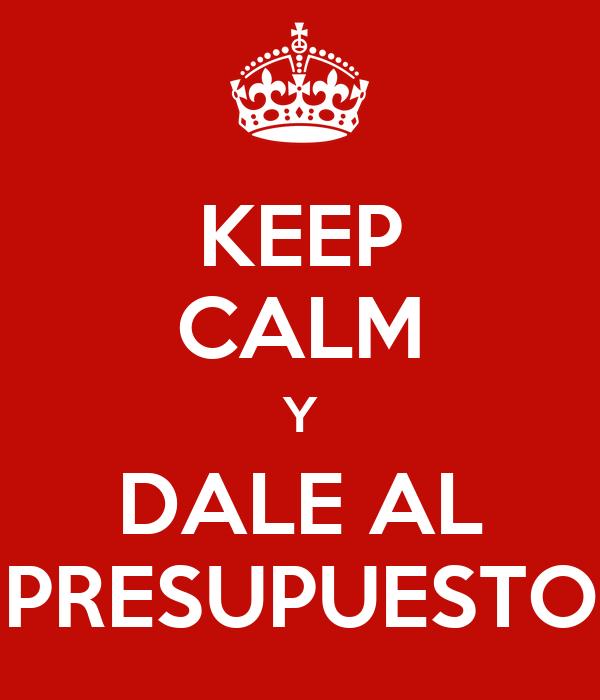 KEEP CALM Y DALE AL PRESUPUESTO