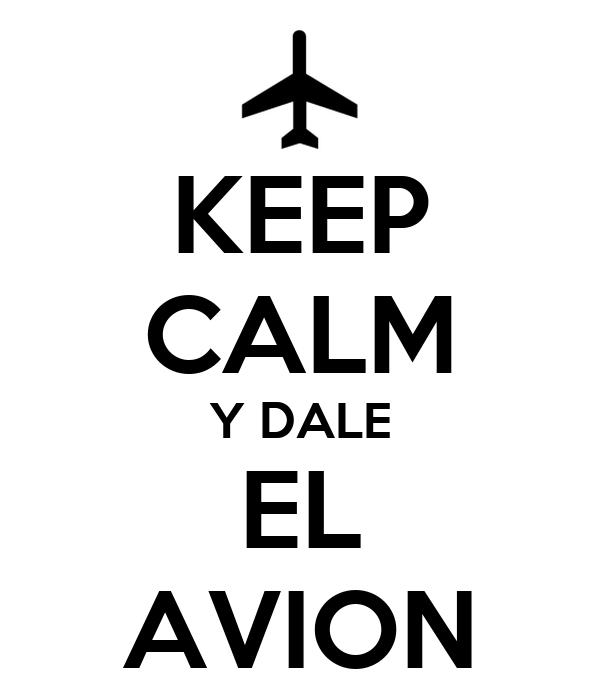 KEEP CALM Y DALE EL AVION