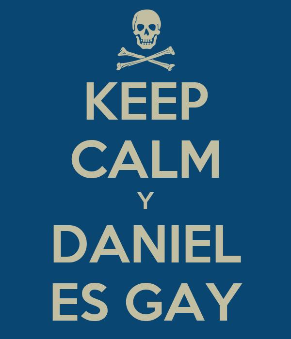 KEEP CALM Y DANIEL ES GAY